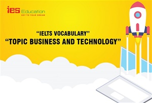 Ielts Vocabulary Topic Business, Technology